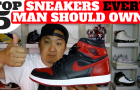 TOP 5 SNEAKERS EVERY MAN SHOULD OWN!!